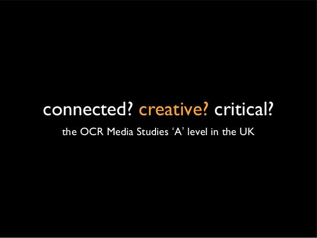 connected? creative? critical? the OCR Media Studies 'A' level in the UK