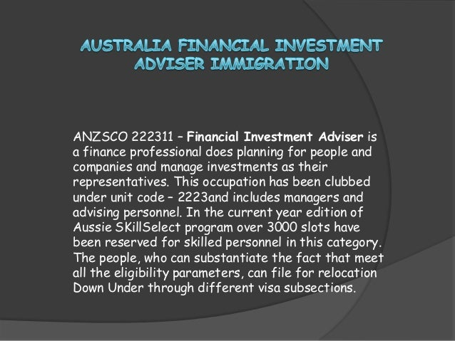 ANZSCO 222311 – Financial Investment Adviser is a finance professional does planning for people and companies and manage i...