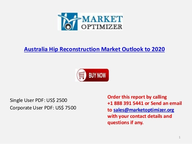 Australia Hip Reconstruction Market Outlook to 2020 Single User PDF: US$ 2500 Corporate User PDF: US$ 7500 Order this repo...