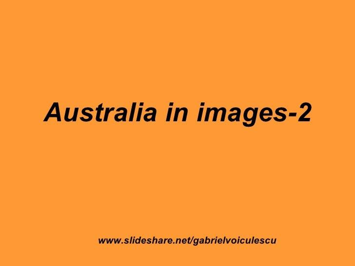 Australia in images-2 www.slideshare.net/gabrielvoiculescu