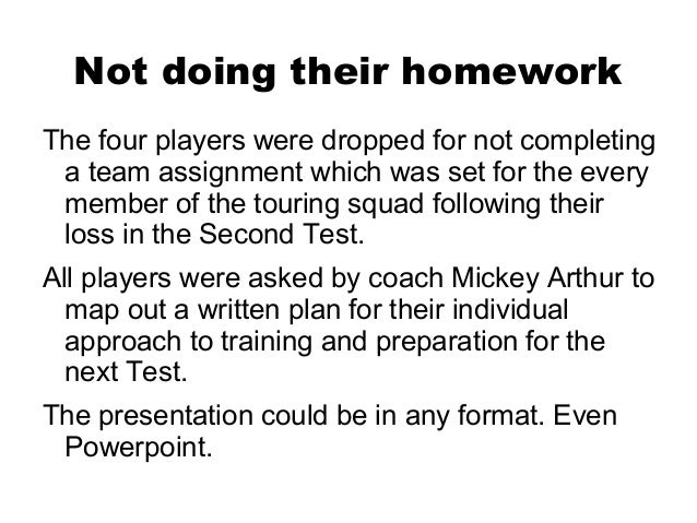 Not doing their homeworkThe four players were dropped for not completing a team assignment which was set for the every mem...