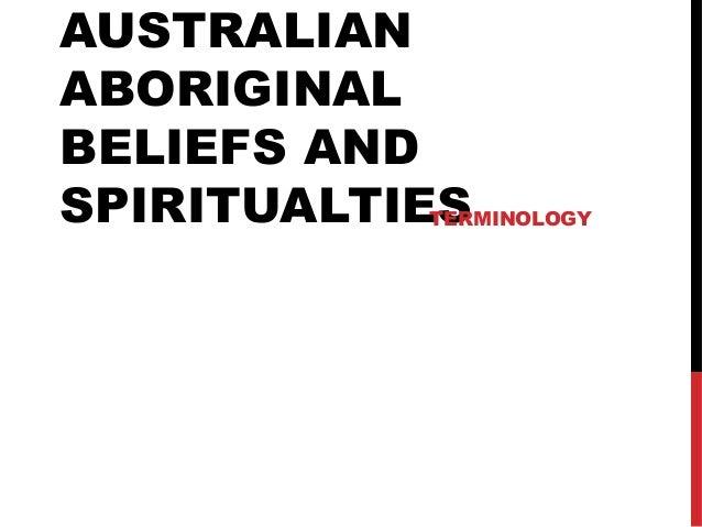 AUSTRALIANABORIGINALBELIEFS ANDSPIRITUALTIES           TERMINOLOGY