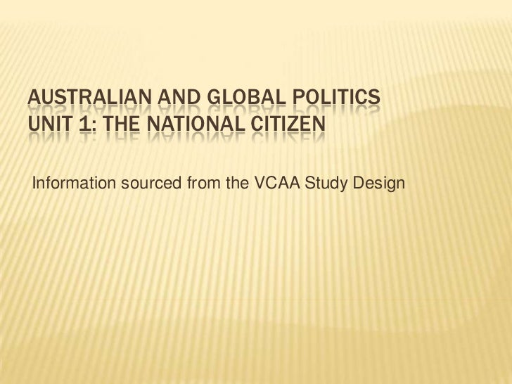 AUSTRALIAN AND GLOBAL POLITICSUNIT 1: THE NATIONAL CITIZENInformation sourced from the VCAA Study Design