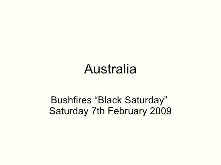 "Australia Bushfires ""Black Saturday""  Saturday 7th February 2009"