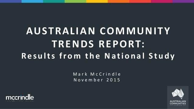 AUSTRALIAN COMMUNITY TRENDS REPORT: Results from the National Study M a r k M c C r i n d l e N o v e m b e r 2 0 1 5