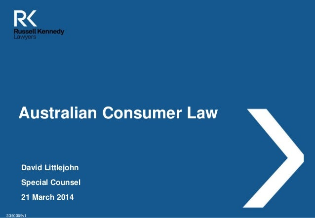 Australian Consumer Law  David Littlejohn  Special Counsel  21 March 2014  3350069v1