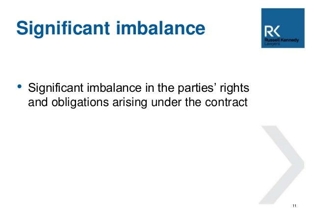 • Significant imbalance in the parties' rights  and obligations arising under the contract  11  Significant imbalance