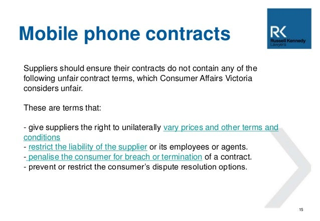 15  Mobile phone contracts  Suppliers should ensure their contracts do not contain any of the  following unfair contract t...