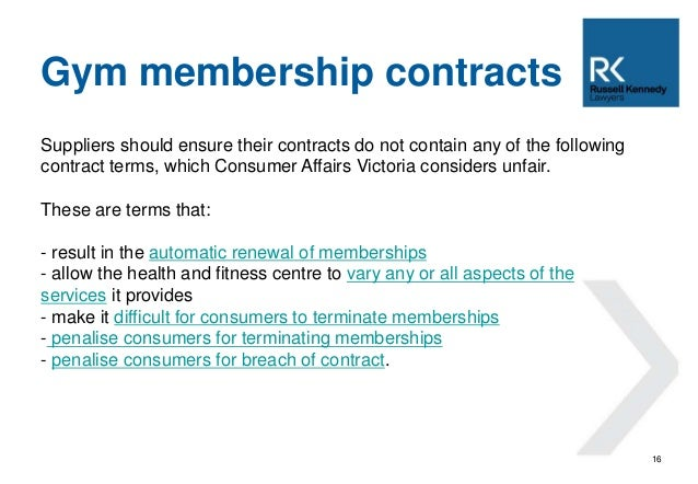 16  Gym membership contracts  Suppliers should ensure their contracts do not contain any of the following  contract terms,...