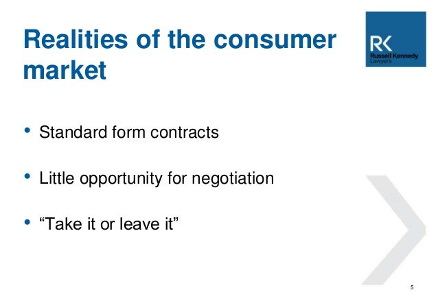"""• Standard form contracts  • Little opportunity for negotiation  • """"Take it or leave it""""  5  Realities of the consumer  ma..."""