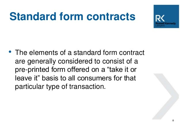 """• The elements of a standard form contract  are generally considered to consist of a  pre-printed form offered on a """"take ..."""