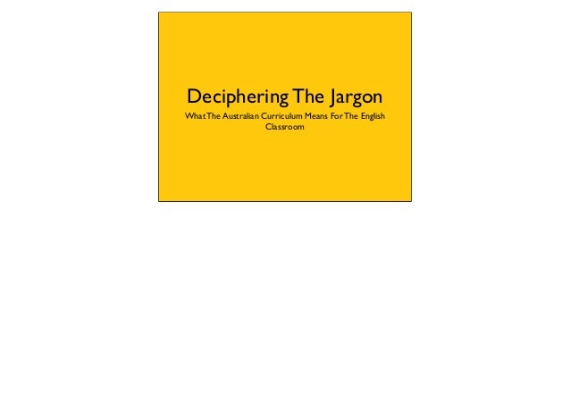 Deciphering The JargonWhat The Australian Curriculum Means For The English                     Classroom