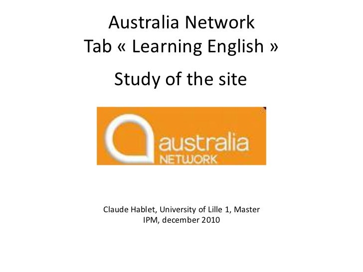 Australia NetworkTab « Learning English »     Study of the site  Claude Hablet, University of Lille 1, Master            I...