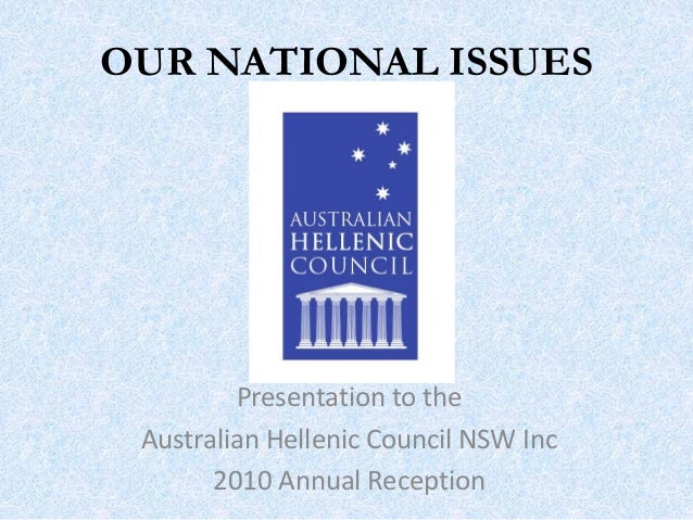 OUR NATIONAL ISSUES Presentation to the Australian Hellenic Council NSW Inc 2010 Annual Reception