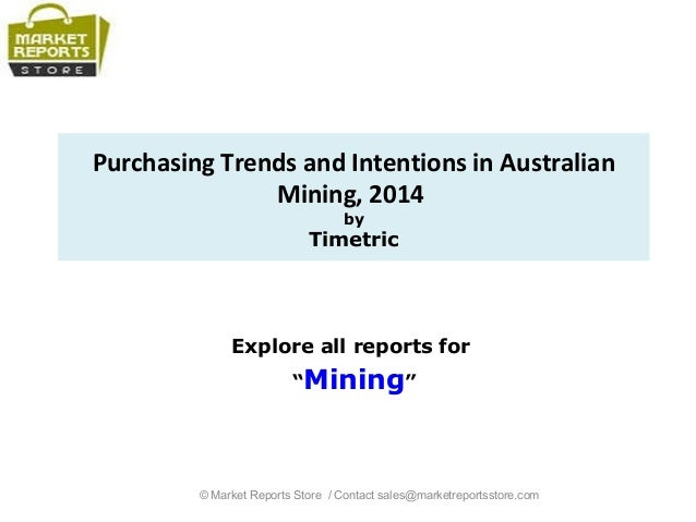 """Purchasing Trends and Intentions in Australian Mining, 2014 by Timetric Explore all reports for """"Mining"""" © Market Reports ..."""