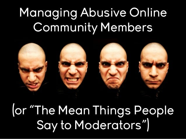 "Managing Abusive Online Community Members  (or ""The Mean Things People Say to Moderators"")"