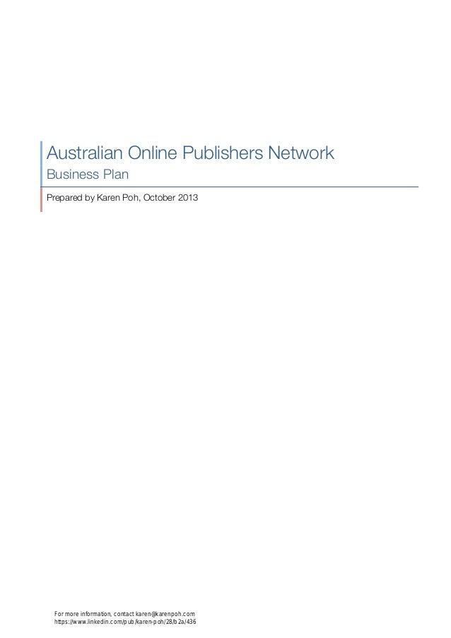 Australian Online Publishers Network Business Plan Prepared by Karen Poh, October 2013 For more information, contact karen...