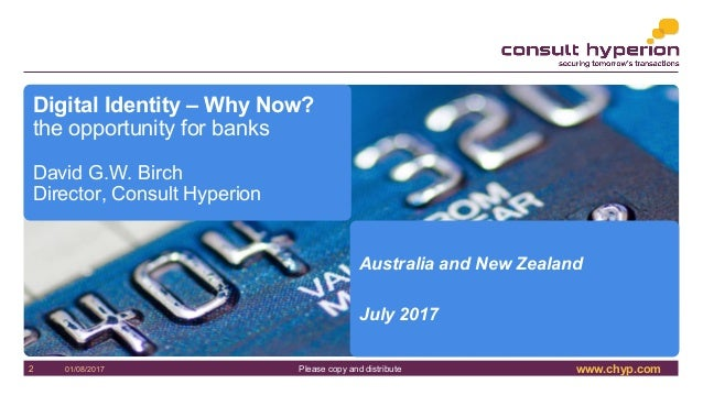 www.chyp.comPlease copy and distribute01/08/20172 Digital Identity – Why Now? the opportunity for banks David G.W. Birch D...