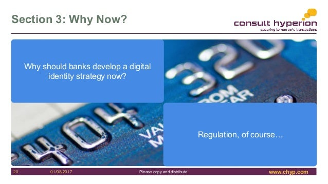 www.chyp.comPlease copy and distribute Section 3: Why Now? 20 01/08/2017 Why should banks develop a digital identity strat...