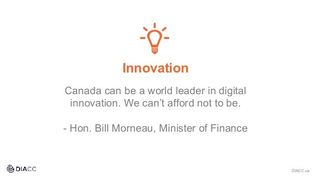 Innovation Canada can be a world leader in digital innovation. We can't afford not to be. - Hon. Bill Morneau, Minister of...