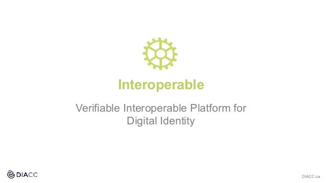 Interoperable Verifiable Interoperable Platform for Digital Identity DIACC.ca