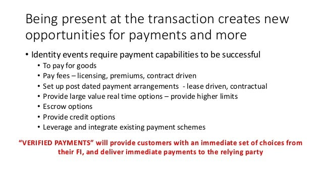 Being present at the transaction creates new opportunities for payments and more • Identity events require payment capabil...