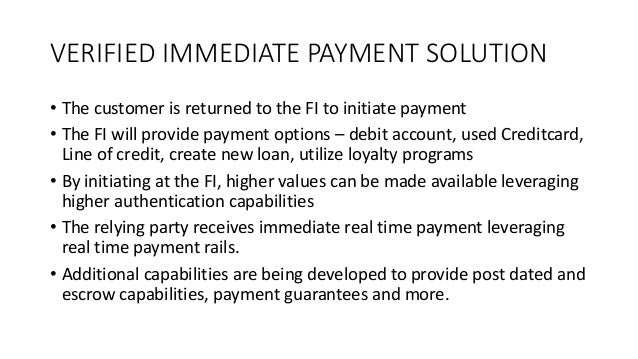 VERIFIED IMMEDIATE PAYMENT SOLUTION • The customer is returned to the FI to initiate payment • The FI will provide payment...