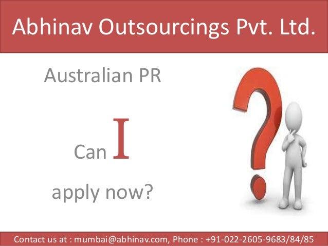 Abhinav Outsourcings Pvt. Ltd. Australian PR Can  I  apply now? Contact us at : mumbai@abhinav.com, Phone : +91-022-2605-9...