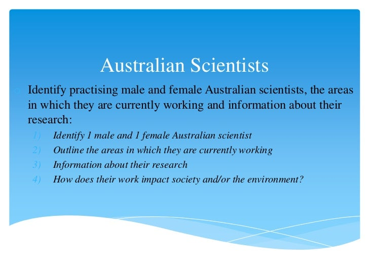 Australian Scientistso Identify practising male and female Australian scientists, the areas  in which they are currently w...