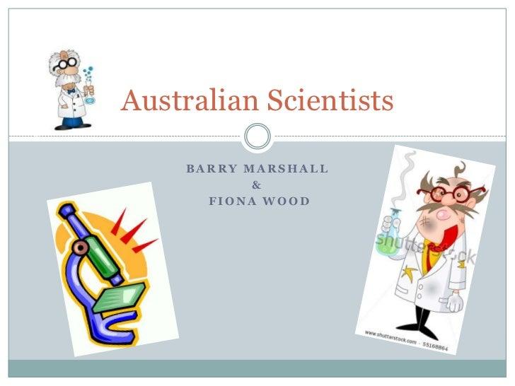 Australian Scientists    BARRY MARSHALL           &      FIONA WOOD