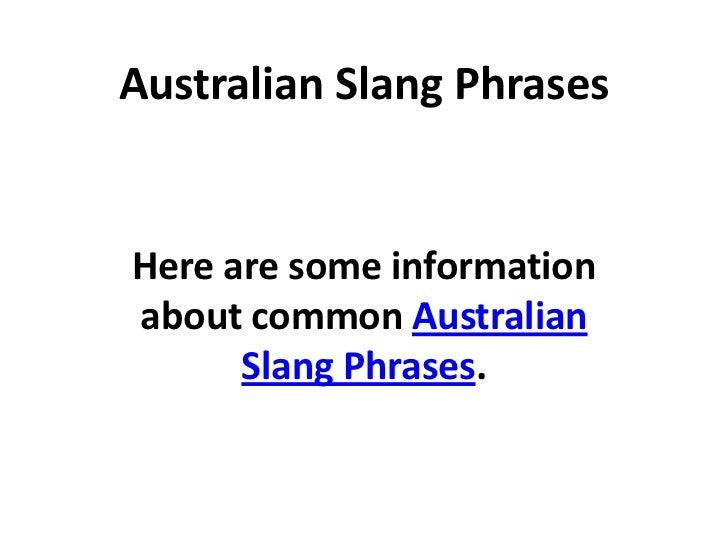 Australian Slang PhrasesHere are some informationabout common Australian      Slang Phrases.