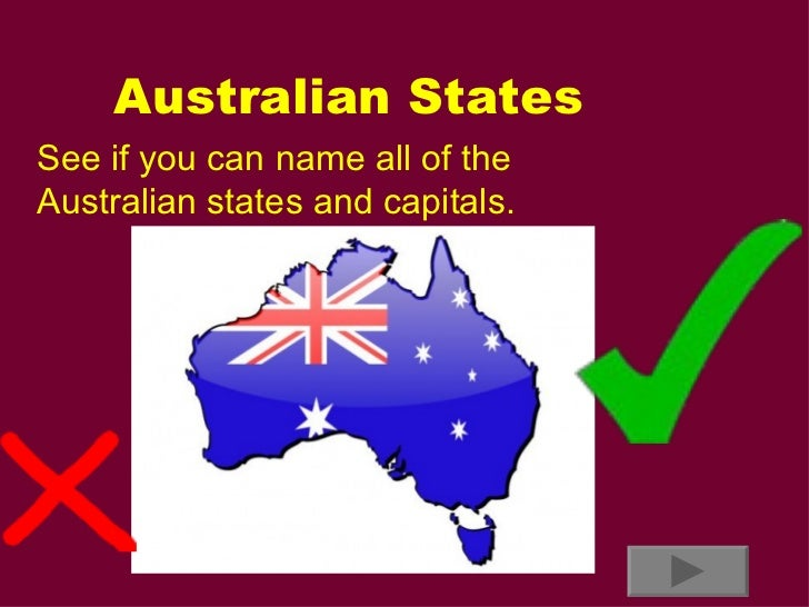 Australian States See if you can name all of the Australian states and capitals.