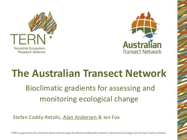 The Australian Transect Network Bioclimatic gradients for assessing and monitoring ecological change Stefan Caddy-Retalic,...