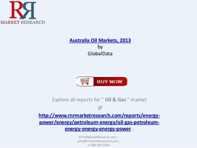 "Australia Oil Markets, 2013 by GlobalData  Explore all reports for "" Oil & Gas "" market @ http://www.rnrmarketresearch.com..."