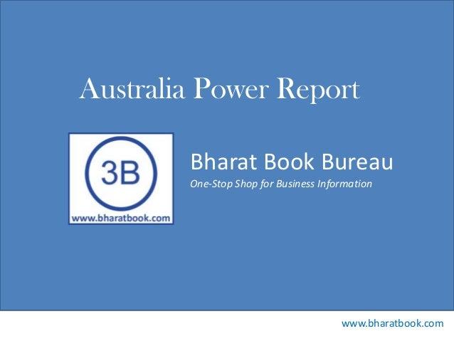 Bharat Book Bureau www.bharatbook.com One-Stop Shop for Business Information Australia Power Report