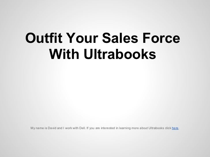 Outfit Your Sales Force   With UltrabooksMy name is David and I work with Dell. If you are interested in learning more abo...