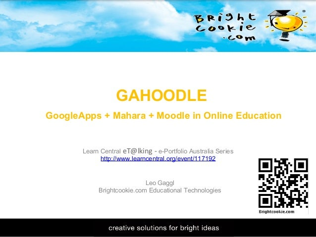 11/1/2009 GAHOODLE  GoogleApps + Mahara + Moodle in Online Education Leo Gaggl Brightcookie.com Educational Technologies L...