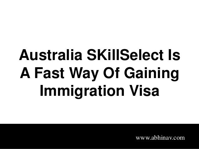 Australia SKillSelect Is A Fast Way Of Gaining Immigration Visa www.abhinav.com