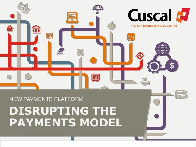 NEW PAYMENTS PLATFORM DISRUPTING THE PAYMENTS MODEL