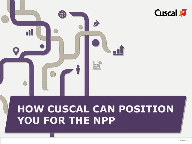 HOW CUSCAL CAN POSITION YOU FOR THE NPP PAGE 13