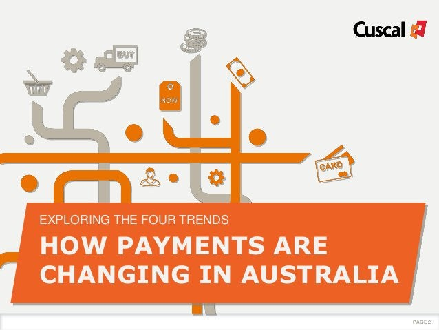 HOW PAYMENTS ARE CHANGING IN AUSTRALIA EXPLORING THE FOUR TRENDS PAGE 2