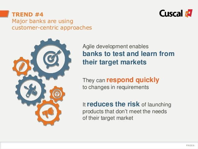Agile development enables banks to test and learn from their target markets They can respond quickly to changes in require...