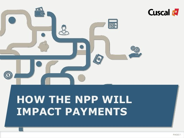 HOW THE NPP WILL IMPACT PAYMENTS PAGE 7