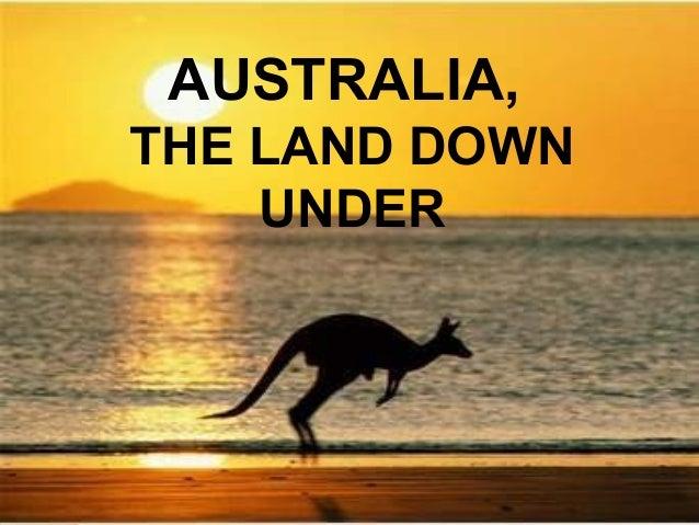 AUSTRALIA, THE LAND DOWN UNDER