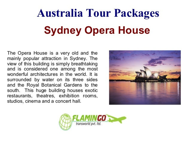 Australia Tour Packages Sydney Opera House The Opera House is a very old and the mainly popular attraction in Sydney. The ...