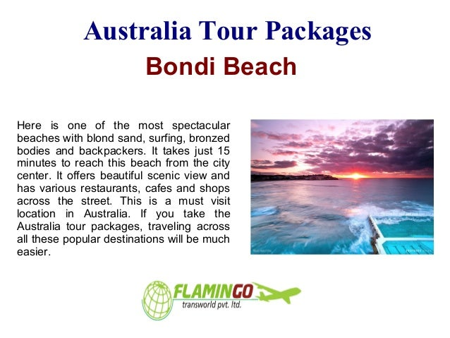Australia Tour Packages Bondi Beach Here is one of the most spectacular beaches with blond sand, surfing, bronzed bodies a...
