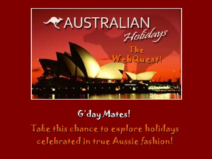 G'day Mates!  Take this chance to explore holidays celebrated in true Aussie fashion! The  WebQuest !