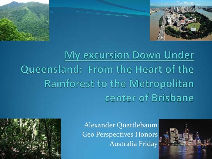 My excursion Down UnderQueensland:  From the Heart of the Rainforest to the Metropolitan center of Brisbane<br />Alexander...