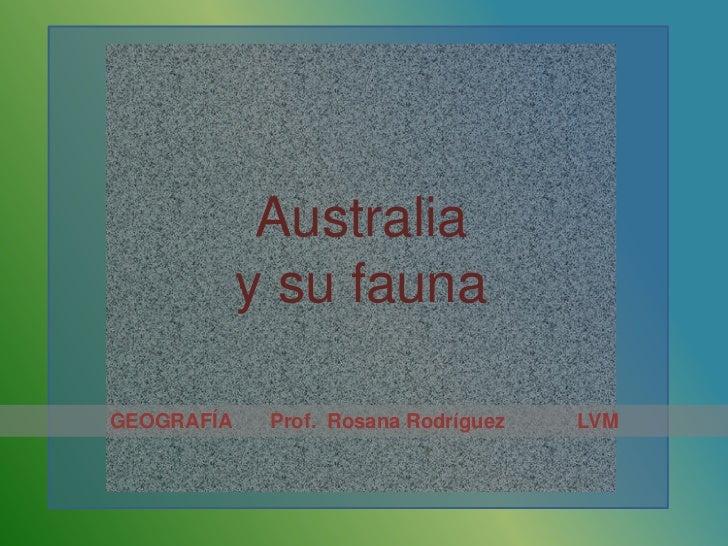 Australia            y su faunaGEOGRAFÍA    Prof. Rosana Rodríguez   LVM