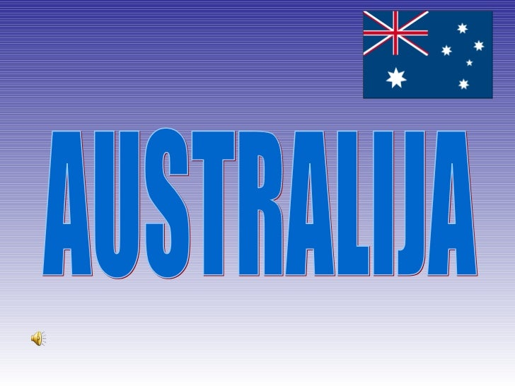 Australija je država nakrajnjem Jugu našeplanete,država kengura ikoala, Aboridžina i evropskihdoseljenika. Ime Australijap...